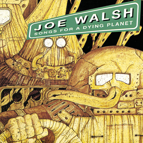 Songs for a Dying Planet by Joe Walsh