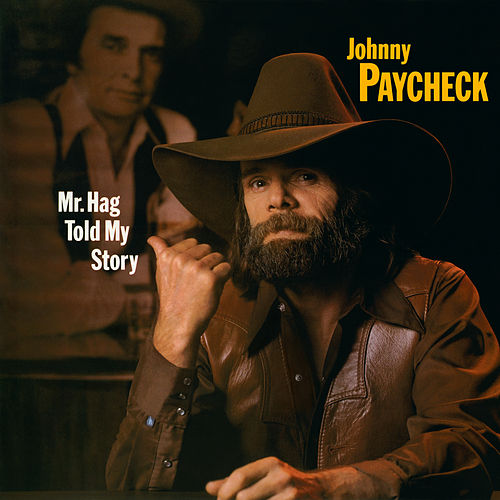 Mr. Hag Told My Story by Johnny Paycheck