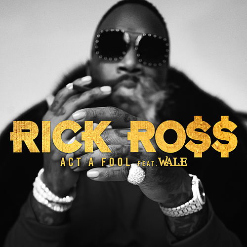 Act a Fool by Rick Ross
