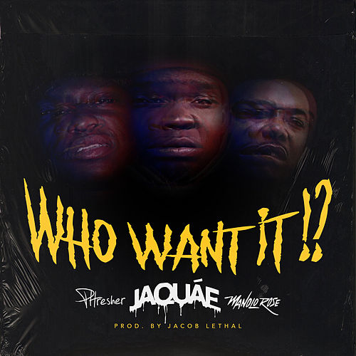 Who Want It!? by Jaquáe