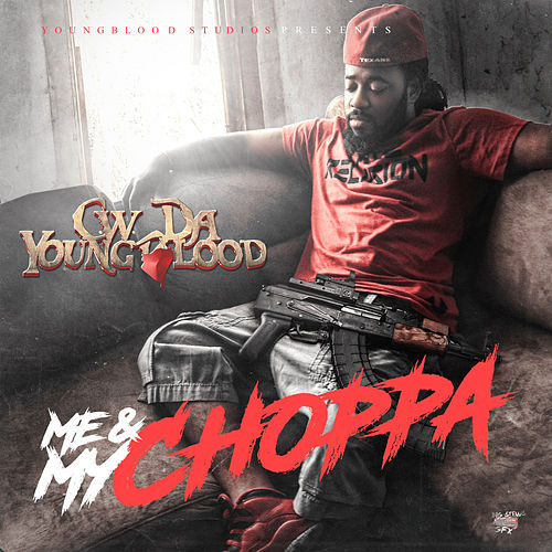 Me & My Choppa by CW Da Youngblood