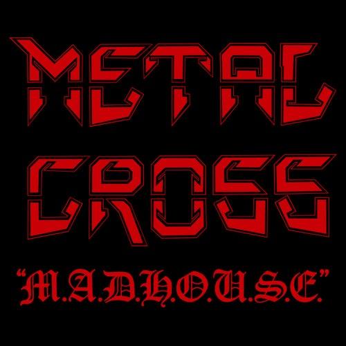 M.A.D.H.O.U.S.E by Metal Cross