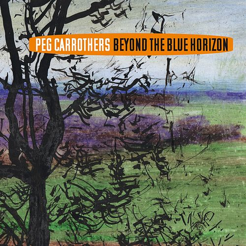 Beyond the Blue Horizon von Peg Carrothers