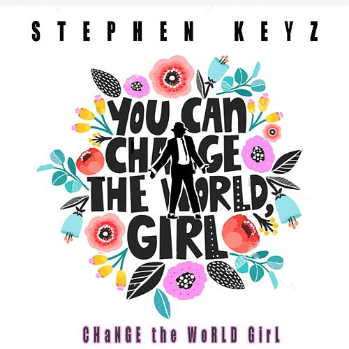 Change the WoRld Girl de Stephen Keyz