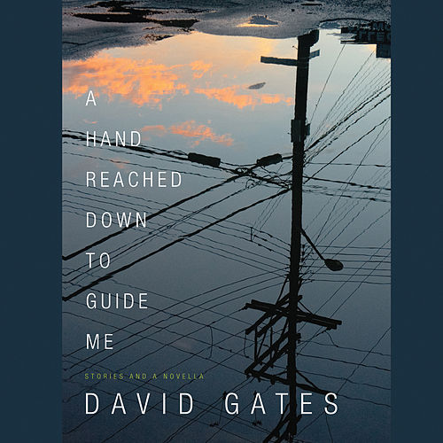 A Hand Reached Down to Guide Me (Unabridged) by David Gates