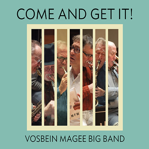 Come and Get It! by Vosbein Magee Big Band