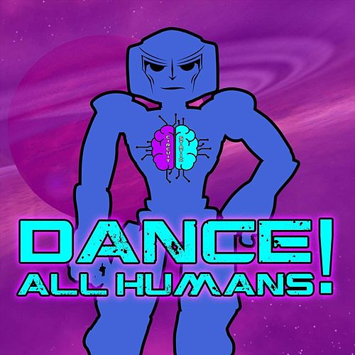 Dance All Humans! by Circuit Static