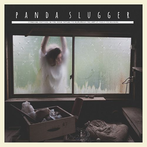 Standing Outside in the Rain Trying to Remember the Way It Feels to Believe de Panda Slugger