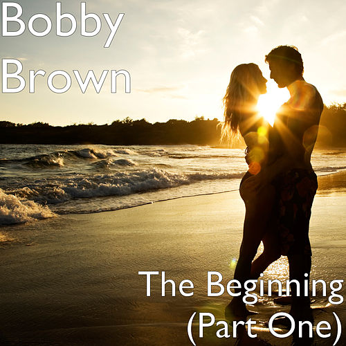 The Beginning (Part One) by Bobby Brown
