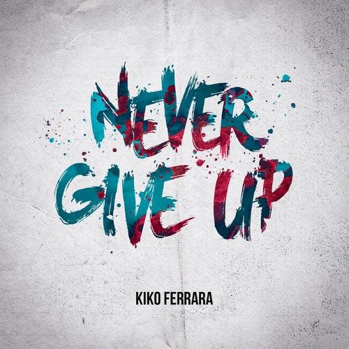 Never Give Up de Kiko Ferrara