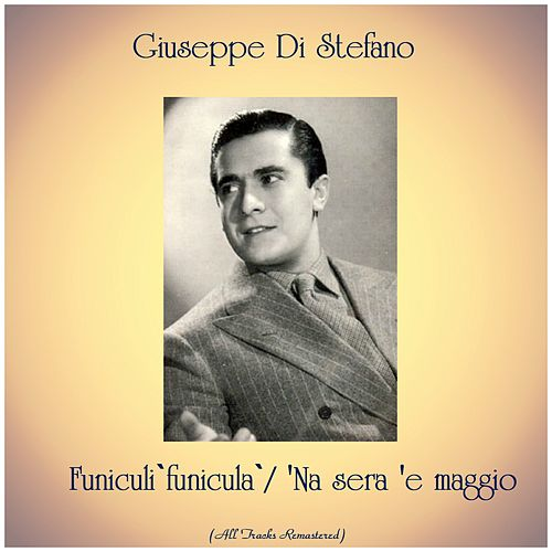 Funiculì funiculà / 'Na sera 'e maggio (All Tracks Remastered) von Giuseppe Di Stefano