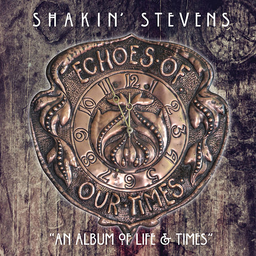 Echoes of Our Times von Shakin' Stevens