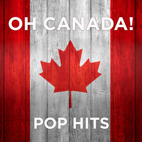Oh Canada!: Pop Hits by Various Artists