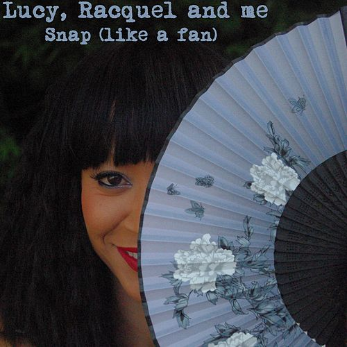 Snap (Like a Fan) by Racquel and Me Lucy