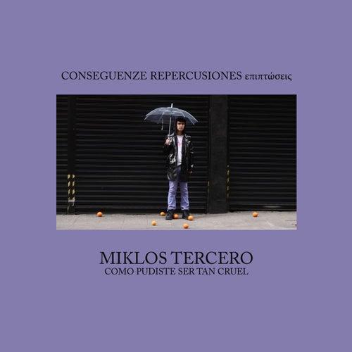Como Pudiste Ser Tan Cruel by Miklos Tercero