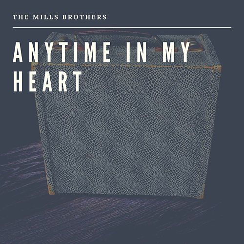 Anytime in my Heart by The Mills Brothers