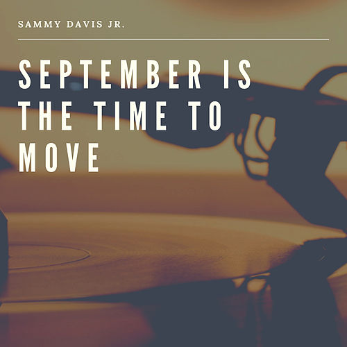 September is the Time to Move by Sammy Davis, Jr.