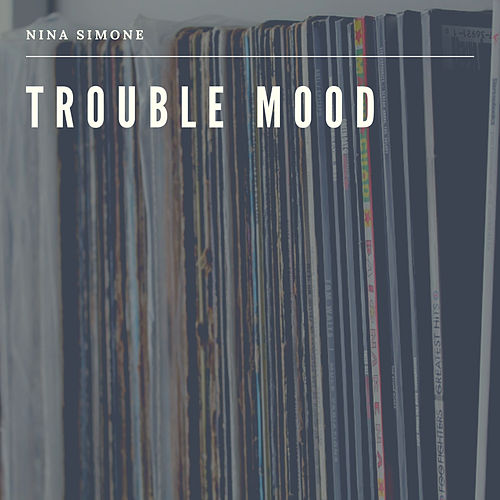 Trouble Mood by Nina Simone
