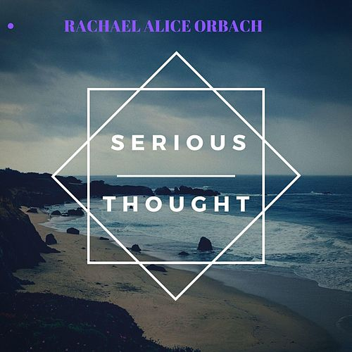 Serious Thoughtn (Deep Thought Updated) by Rachael Alice Orbach