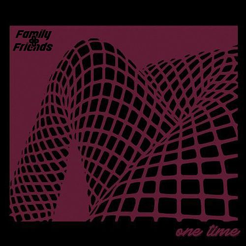 One Time by Family And Friends