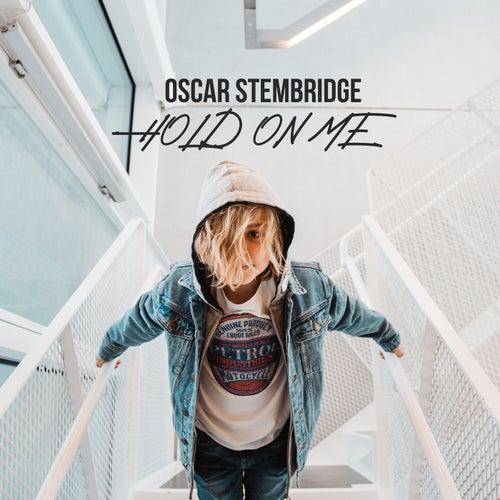 Hold On Me by Oscar Stembridge