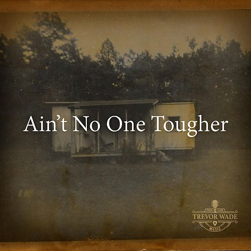 Ain't No One Tougher by Trevor Wade