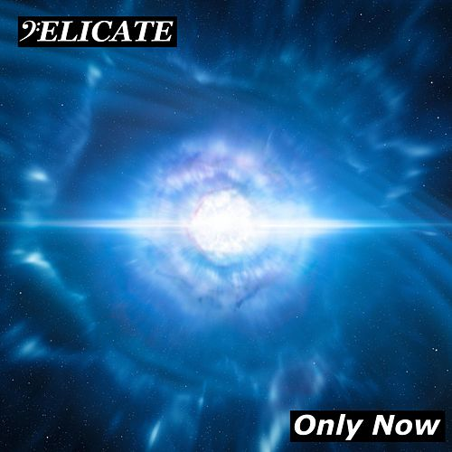 Only Now by Delicate
