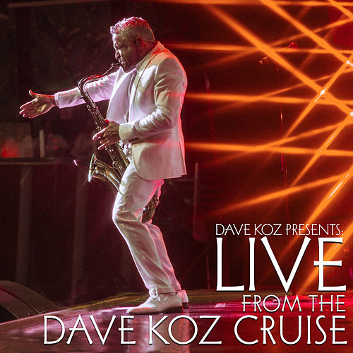 Dave Koz Presents: Live from the Dave Koz Cruise de Dave Koz