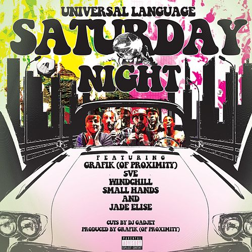 Saturday Night (feat. Proximity, Windchill, 5ve, Small Hands, Jade Elise, DJ Gadjet & Grafik) by Universal Language