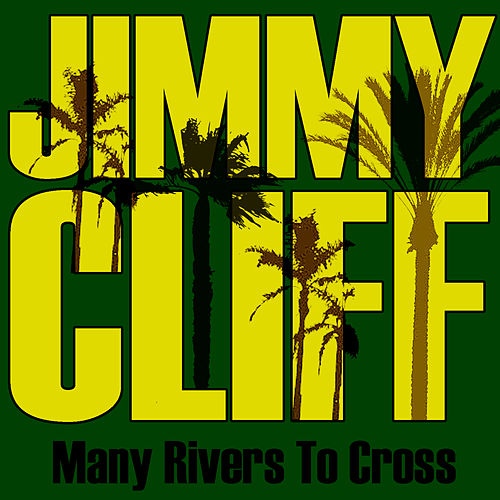 Many Rivers to Cross von Jimmy Cliff