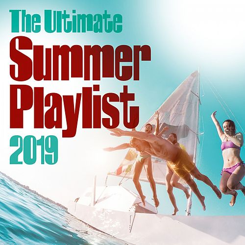 The Ultimate Summer Playlist 2019 by Various Artists