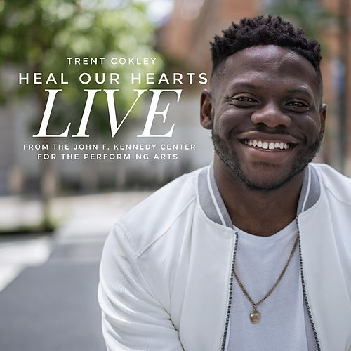 Heal Our Hearts Live by Trent Cokley