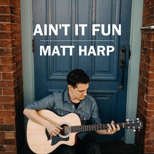 Ain't It Fun by Matt Harp