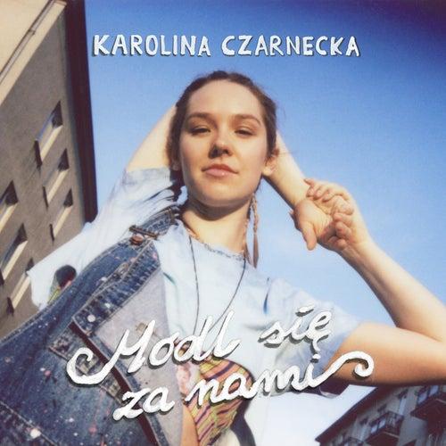 Módl się za nami by Karolina Czarnecka