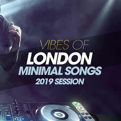 Vibes Of London Minimal Songs 2019 Session by Various Artists