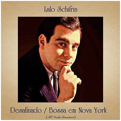 Desafinado / Bossa em Nova York (All Tracks Remastered) di Lalo Schifrin