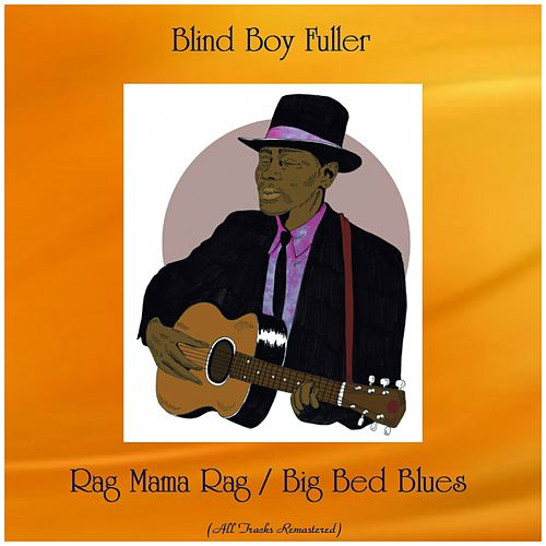 Rag Mama Rag / Big Bed Blues (All Tracks Remastered) by Blind Boy Fuller