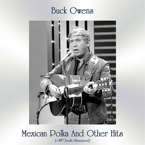 Mexican Polka And Other Hits (All Tracks Remastered) de Buck Owens