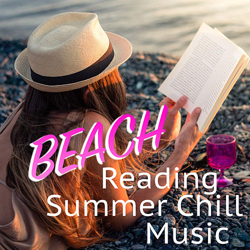Beach Reading Summer Chill Music by Various Artists
