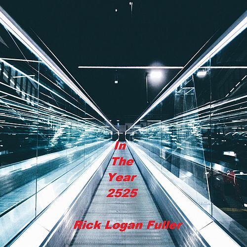 In the Year 2525 de Rick Logan Fuller