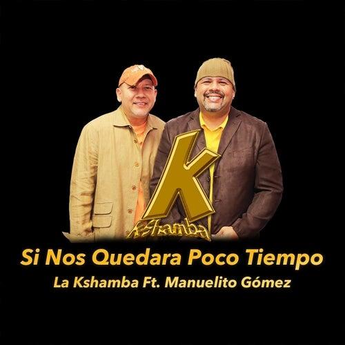 Si Nos Quedara Poco Tiempo (feat. Manuelito Gomez) by La Kshamba