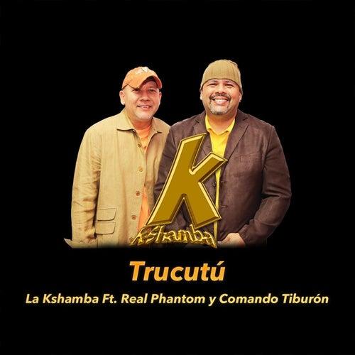 Trucutú (feat. Comando Tiburón & Real Phantom) by La Kshamba