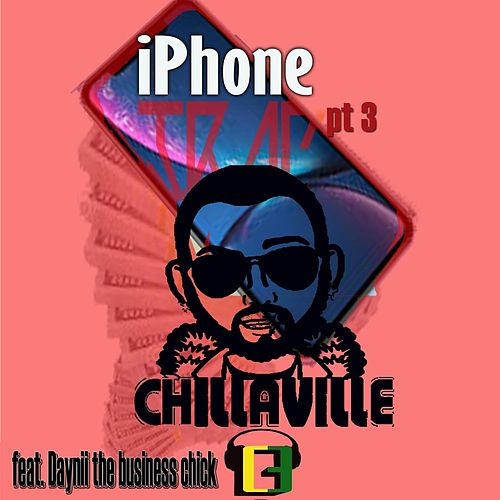 iPhone Trap Pt. 3 (feat. Daynii the Business Chick) by Chillaville