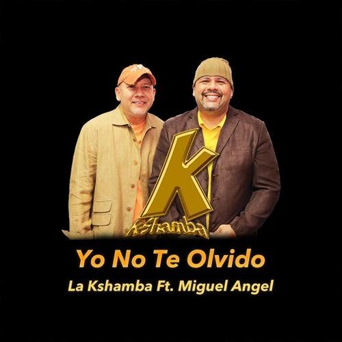 Yo No Te Olvido (feat. Miguel Angel) by La Kshamba