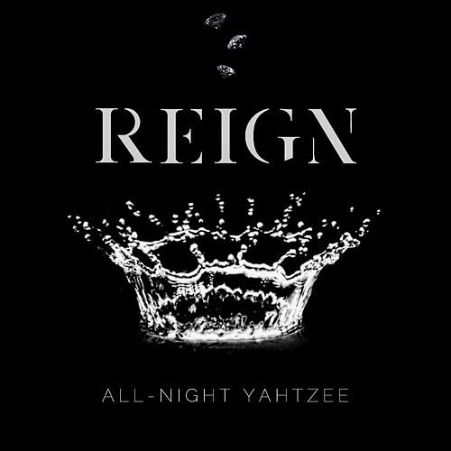 Reign di All Night Yahtzee