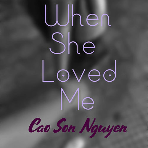When She Loved Me von Cao Son Nguyen