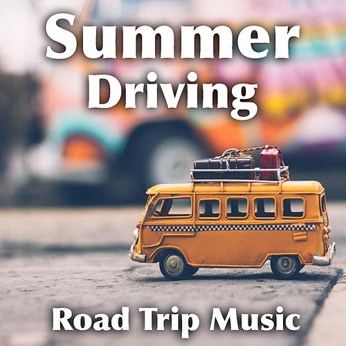 Summer Driving Road Trip Music by Various Artists