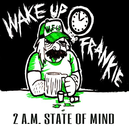 2 A.M. State of Mind by Wake up Frankie