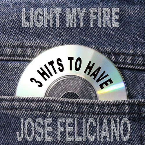 Light My Fire 3 Hits To Have! de Jose Feliciano