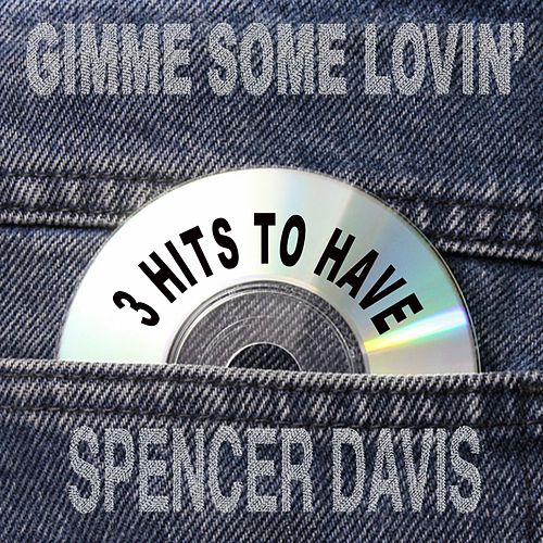 Gimme Some Lovin': 3 Hits to Have! by The Spencer Davis Group